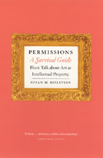 Permissions, A Survival Guide: Blunt Talk about Art as Intellectual Property