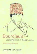 Review: Georgi M. Derluguian, Bourdieu's Secret Admirer in the Caucasus