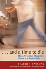 And a Time to Die: How American Hospitals Shape the End of ...