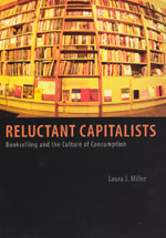 Reluctant Capitalists Bookselling and the Culture of Consumption Laura J. Miller