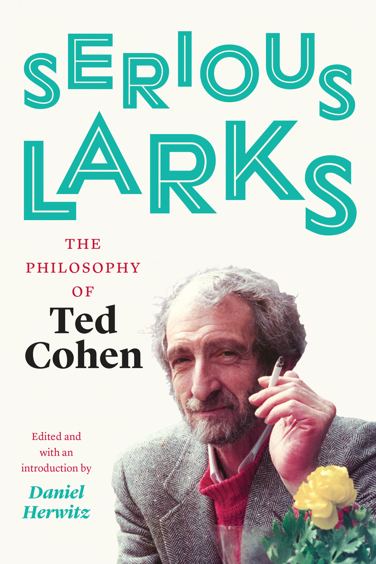 Serious Larks: The Philosophy of Ted Cohen