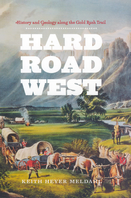 Hard Road West: History and Geology along the Gold Rush Trail