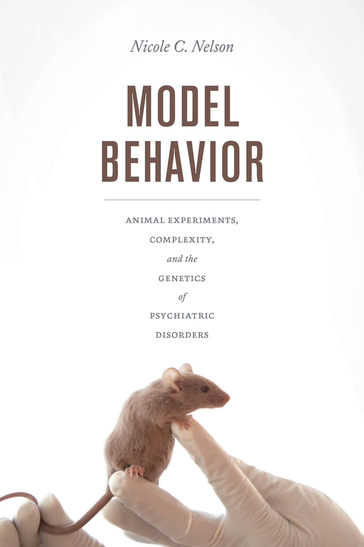 Model Behavior: Animal Experiments, Complexity, and the Genetics of Psychiatric Disorders