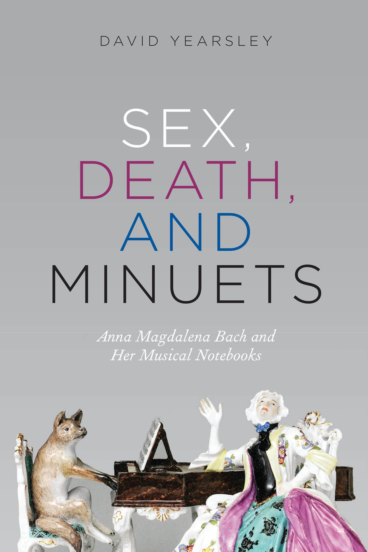 Sex, Death, and Minuets: Anna Magdalena Bach and Her Musical Notebooks