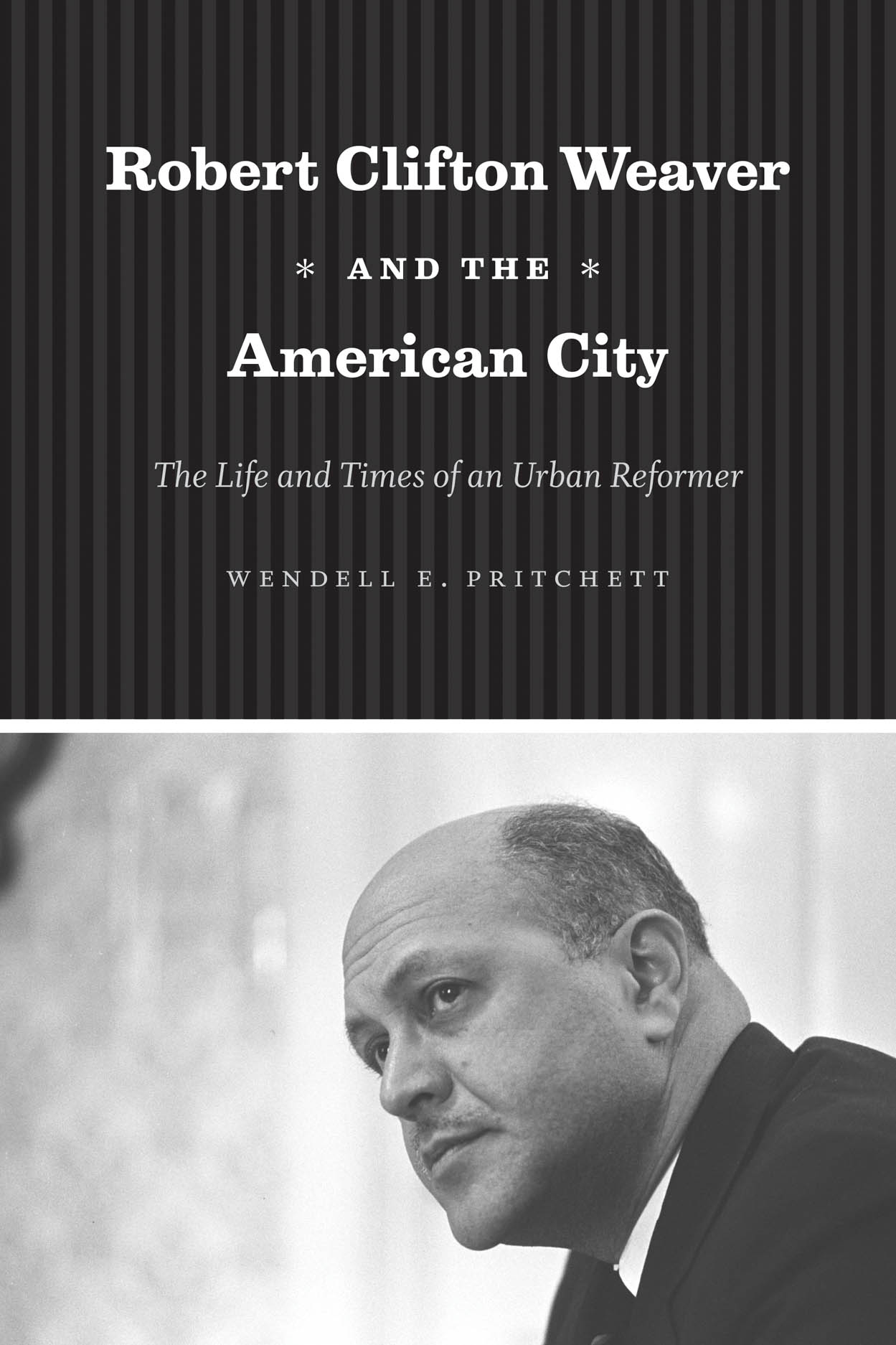 Robert Clifton Weaver and the American City: The Life and Times of an Urban Reformer