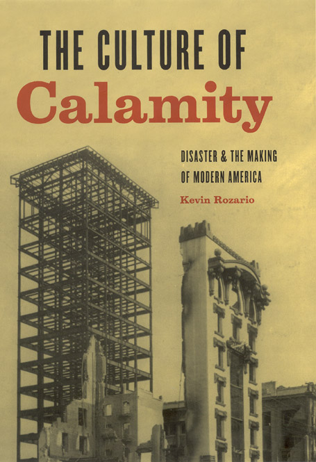 The Culture of Calamity: Disaster and the Making of Modern America