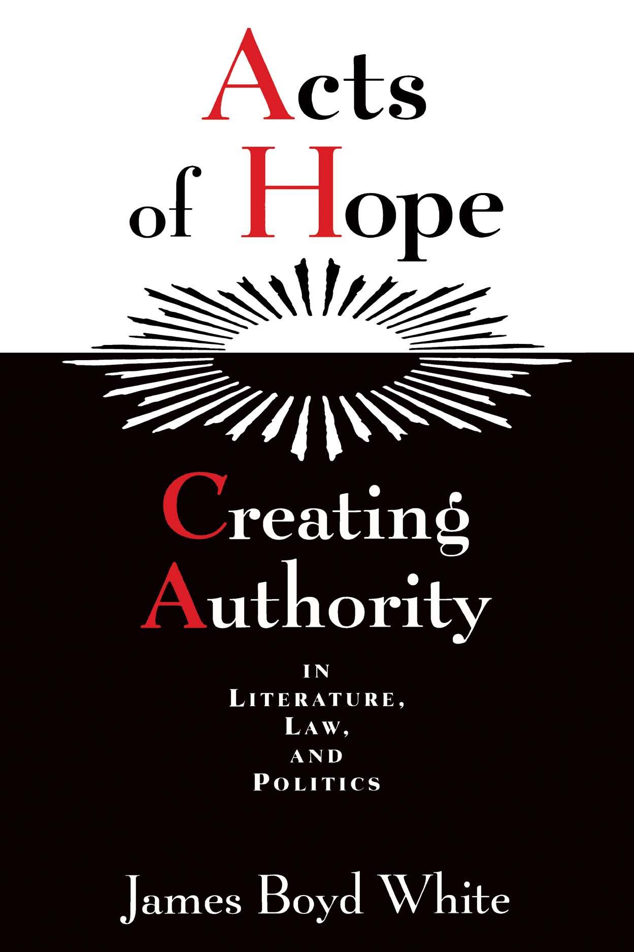 Acts of Hope: Creating Authority in Literature, Law, and Politics