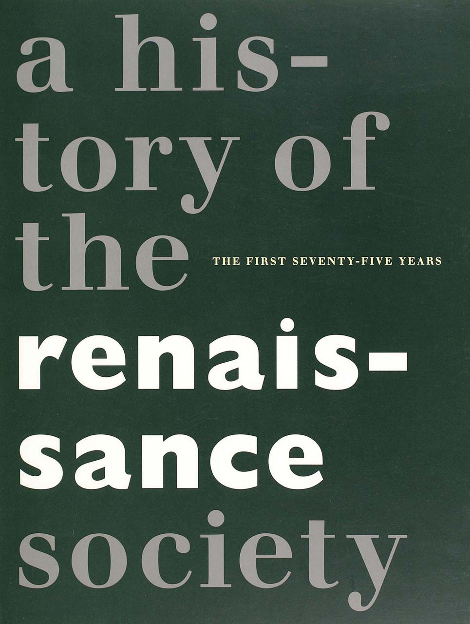 Centennial: A History of the Renaissance Society