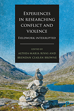 Experiences in Researching Conflict and Violence: Fieldwork Interrupted