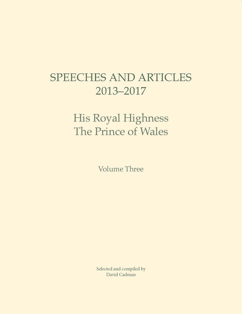 Speeches and Articles 2013 – 2017: His Royal Highness The Prince of Wales
