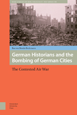 German Historians and the Bombing of German Cities: The Contested Air War