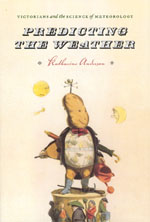 Predicting the Weather: Victorians and the Science of Meteorology