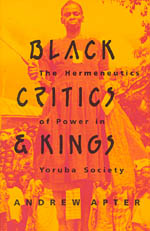 Black Critics and Kings: The Hermeneutics of Power in Yoruba Society
