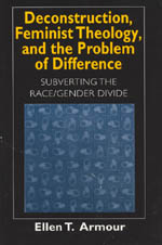 Deconstruction, Feminist Theology, and the Problem of Difference: Subverting the Race/Gender Divide