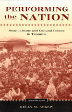 Performing the Nation: Swahili Music and Cultural Politics in Tanzania