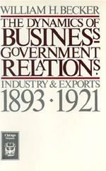 The Dynamics of Business-Government Relations: Industry and Exports, 1893-1921