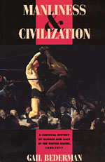 manliness and civilization a cultural history of gender and race in