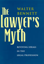 The Lawyer's Myth: Reviving Ideals in the Legal Profession