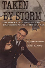 Taken by Storm: The Media, Public Opinion, and U.S. Foreign Policy in the Gulf War