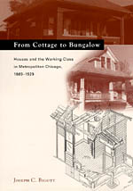 From Cottage to Bungalow: Houses and the Working Class in Metropolitan Chicago, 1869-1929