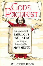 God's Plagiarist: Being an Account of the Fabulous Industry and Irregular Commerce of the Abbe Migne