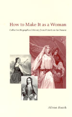 How to Make It as a Woman: Collective Biographical History from Victoria to the Present