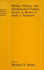 Money, History, and International Finance: Essays in Honor of Anna J. Schwartz