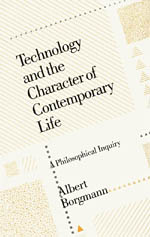Technology and the Character of Contemporary Life: A Philosophical Inquiry