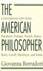 The American Philosopher: Conversations with Quine, Davidson, Putnam, Nozick, Danto, Rorty, Cavell, MacIntyre, Kuhn