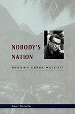 Nobody's Nation: Reading Derek Walcott