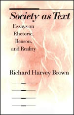Society as Text: Essays on Rhetoric, Reason, and Reality