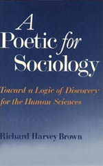 A Poetic for Sociology: Toward a Logic of Discovery for the Human Sciences