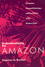 Underdeveloping the Amazon: Extraction, Unequal Exchange, and the Failure of the Modern State