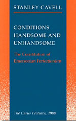 Conditions Handsome and Unhandsome: The Constitution of Emersonian Perfectionism:  The Carus Lectures, 1988