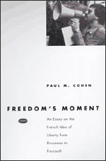 Freedom's Moment: An Essay on the French Idea of Liberty from Rousseau to Foucault