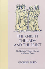 The Knight, the Lady and the Priest: The Making of Modern Marriage in Medieval France