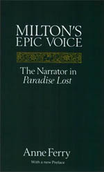 Milton's Epic Voice: The Narrator in Paradise Lost