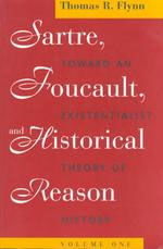 Sartre, Foucault, and Historical Reason, Volume One