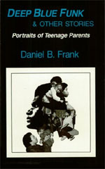Deep Blue Funk and Other Stories: Portraits of Teenage Parents