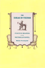 The Ideas in Things: Fugitive Meaning in the Victorian Novel