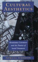 Cultural Aesthetics: Renaissance Literature and the Practice of Social Ornament
