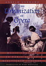 The Urbanization of Opera: Music Theater in Paris in the Nineteenth Century