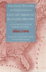 Strategic Factors in Nineteenth Century American Economic History: A Volume to Honor Robert W. Fogel