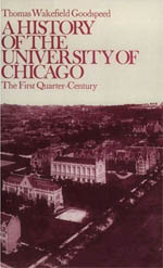 A History of the University of Chicago, Founded by John D. Rockefeller: The First Quarter-Century