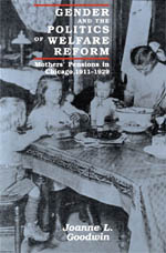 Gender and the Politics of Welfare Reform: Mothers' Pensions in Chicago, 1911-1929
