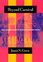 Beyond Carnival: Male Homosexuality in Twentieth-Century Brazil