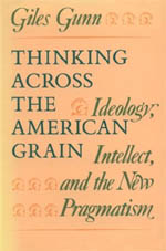 Thinking Across the American Grain: Ideology, Intellect, and the New Pragmatism