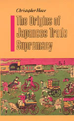 The Origins of Japanese Trade Supremacy: Development and Technology in Asia from 1540 to the Pacific War