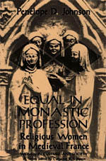 Equal in Monastic Profession: Religious Women in Medieval France
