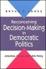 Reconceiving Decision-Making in Democratic Politics: Attention, Choice, and Public Policy